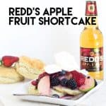 Redd's Apple Fruit Shortcake - filled with blueberries, raspberries, strawberries, blackberries, apples and amazing Redd's apple ale on top of a sweet butter biscuit!